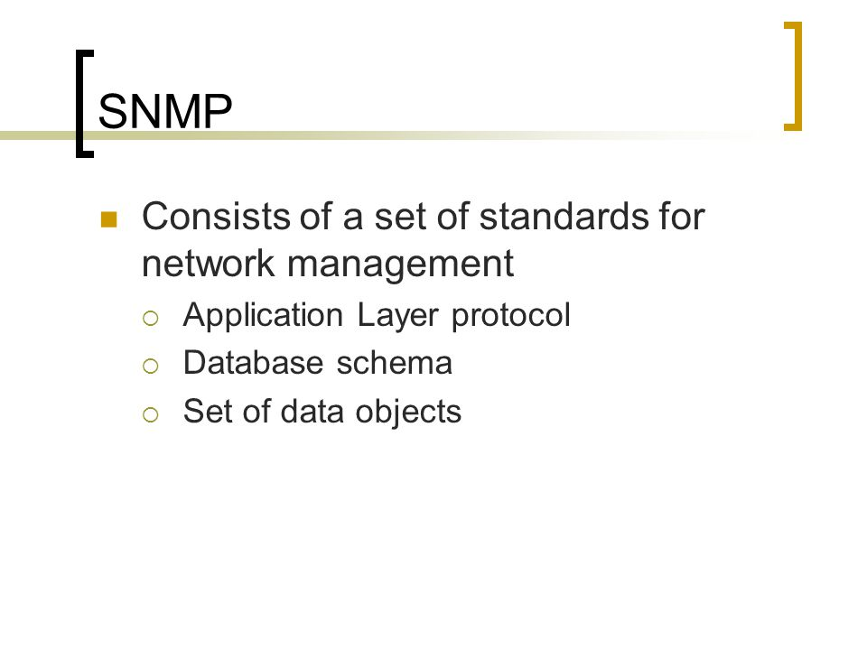 SNMP Consists of a set of standards for network management