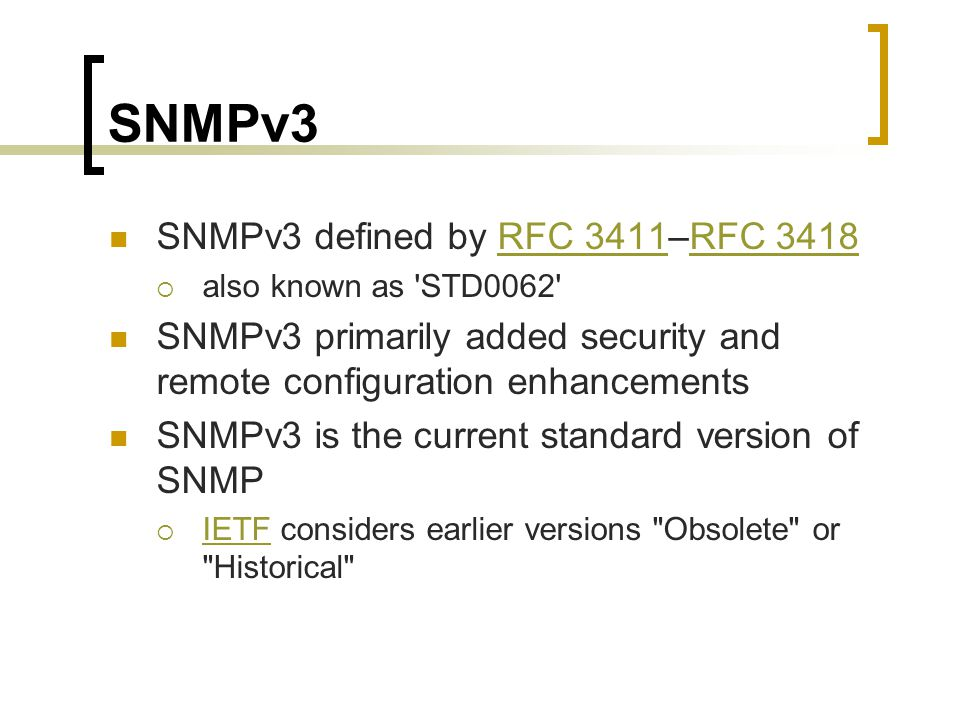 SNMPv3 SNMPv3 defined by RFC 3411–RFC 3418