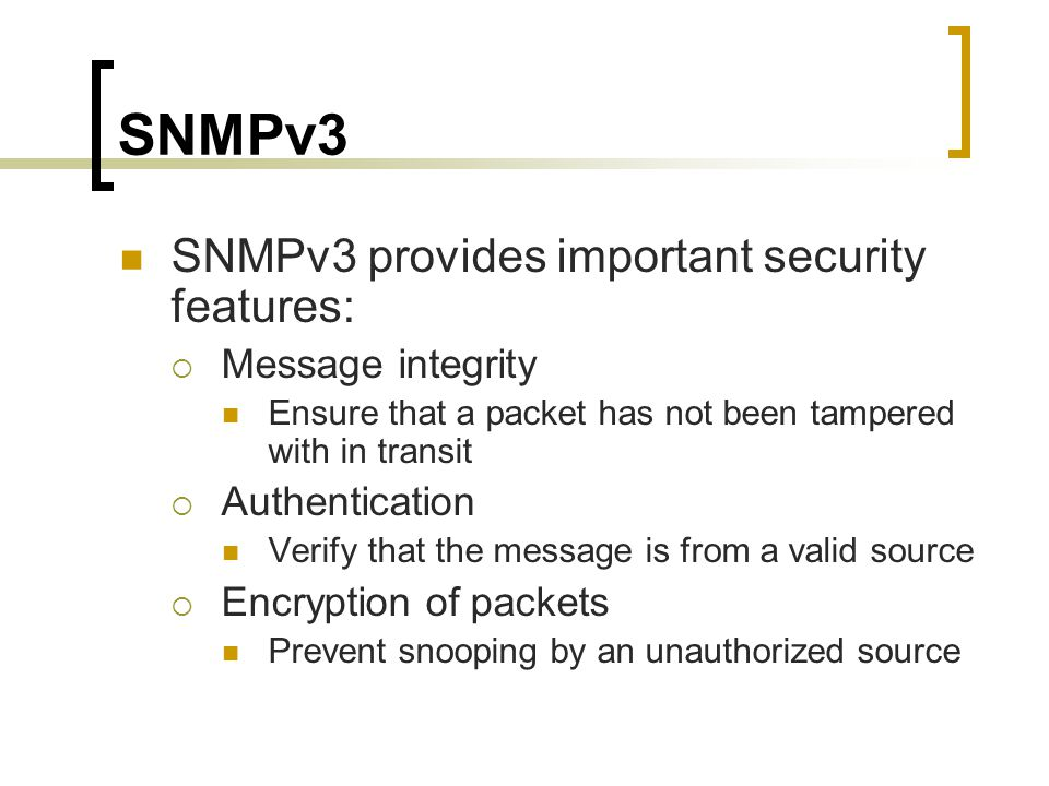 SNMPv3 SNMPv3 provides important security features: Message integrity