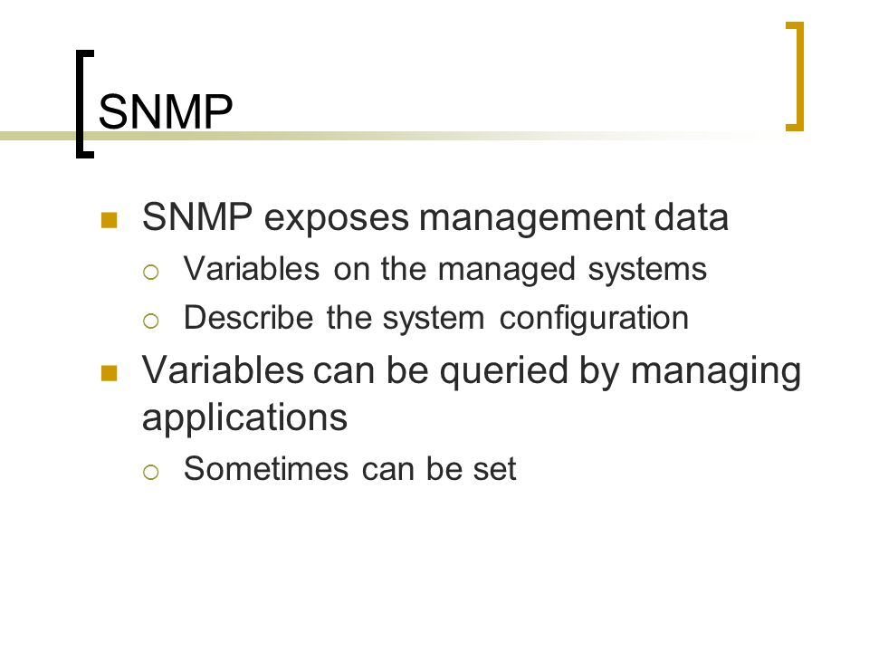 SNMP SNMP exposes management data