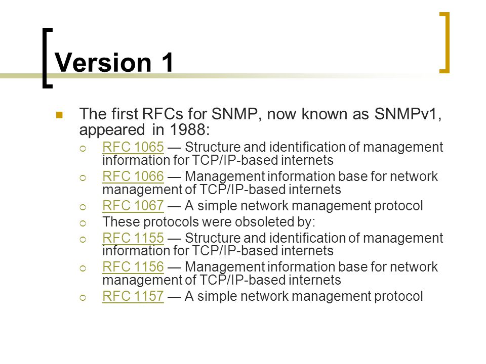 Version 1 The first RFCs for SNMP, now known as SNMPv1, appeared in 1988: