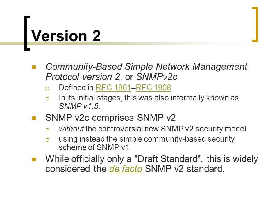 Version 2 Community-Based Simple Network Management Protocol version 2, or SNMPv2c. Defined in RFC 1901–RFC
