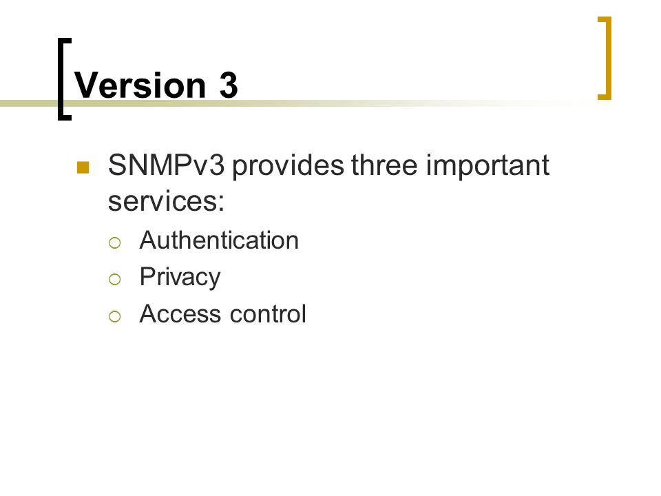 Version 3 SNMPv3 provides three important services: Authentication