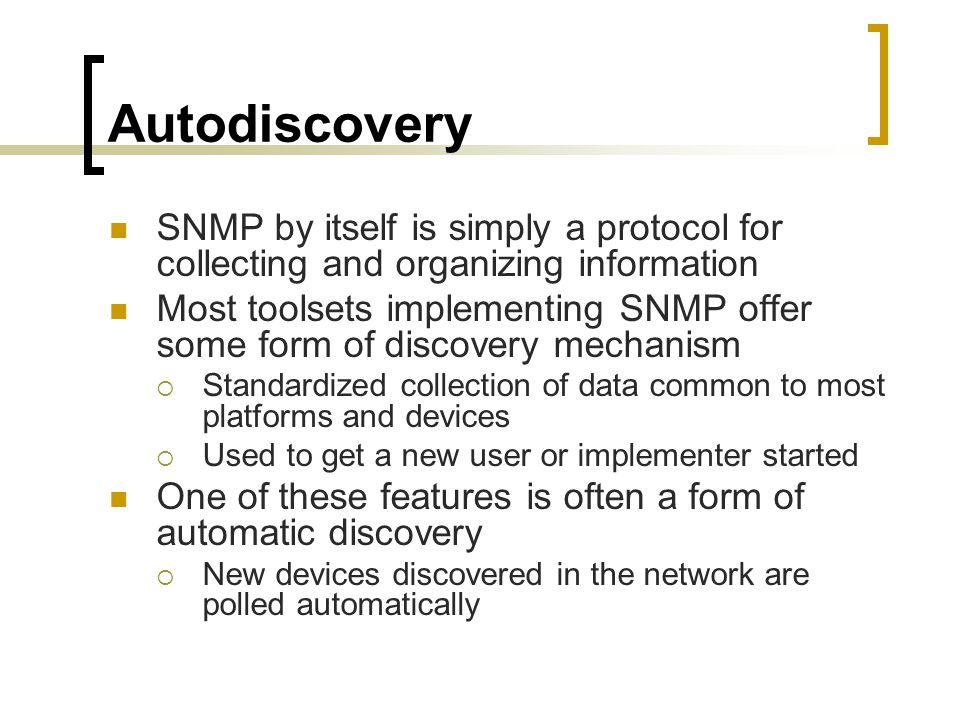 Autodiscovery SNMP by itself is simply a protocol for collecting and organizing information.