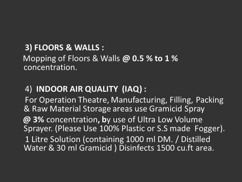 3) FLOORS & WALLS : Mopping of Floors & Walls @ 0.5 % to 1 % concentration. 4) INDOOR AIR QUALITY (IAQ) :