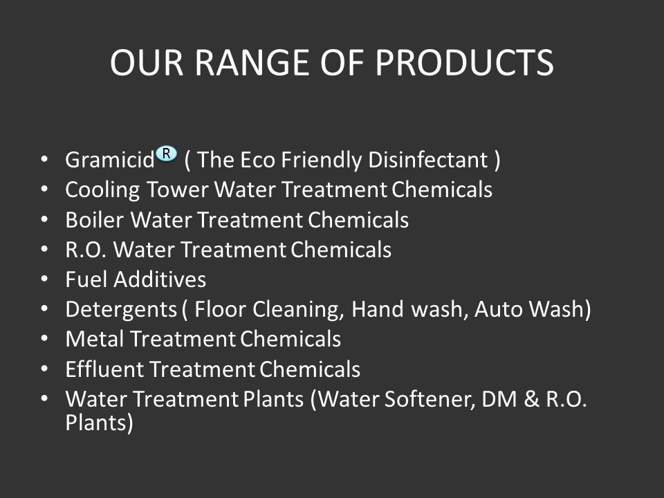 OUR RANGE OF PRODUCTS Gramicid ( The Eco Friendly Disinfectant )