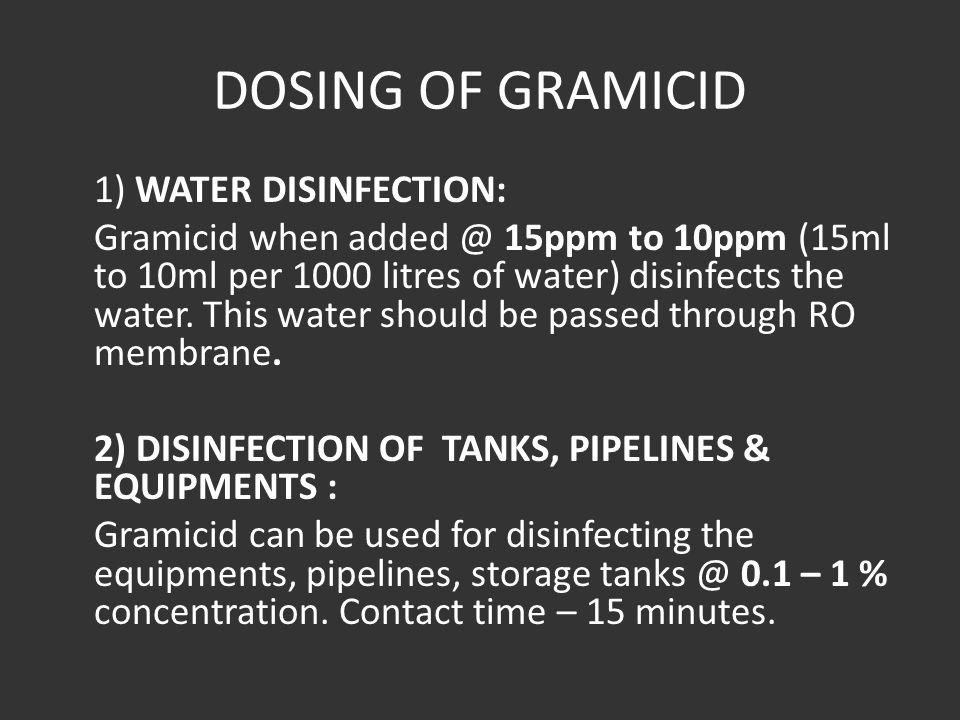 DOSING OF GRAMICID 1) WATER DISINFECTION: