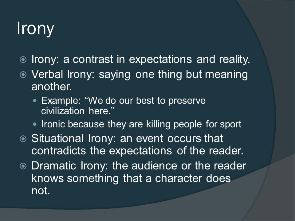 Irony Irony: a contrast in expectations and reality.