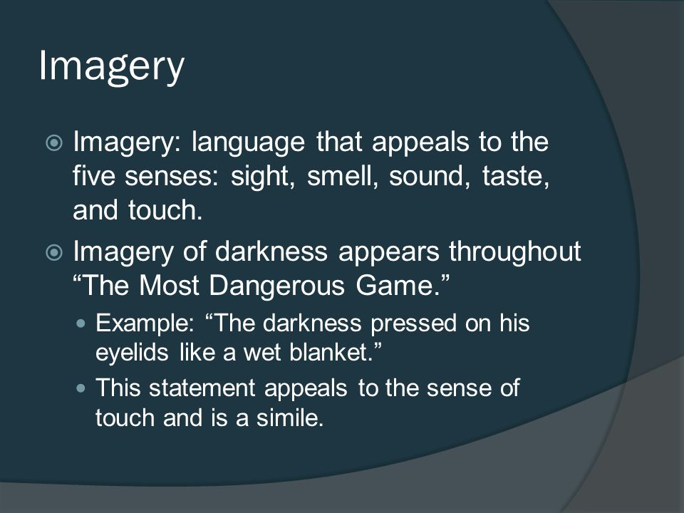 Imagery Imagery: language that appeals to the five senses: sight, smell, sound, taste, and touch.