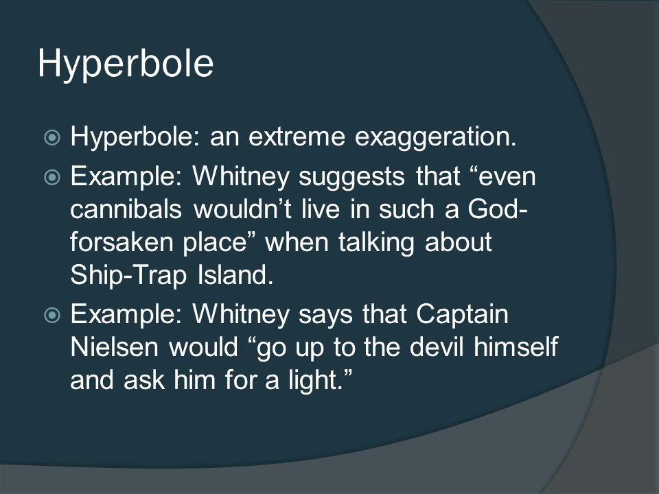 Hyperbole Hyperbole: an extreme exaggeration.