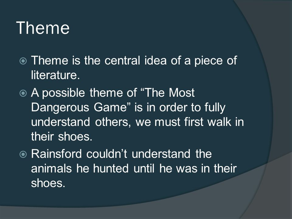 Theme Theme is the central idea of a piece of literature.
