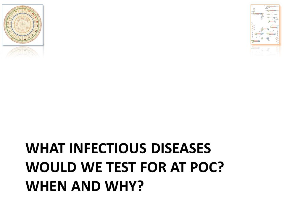 What infectious diseases Would We test for at POC When and why