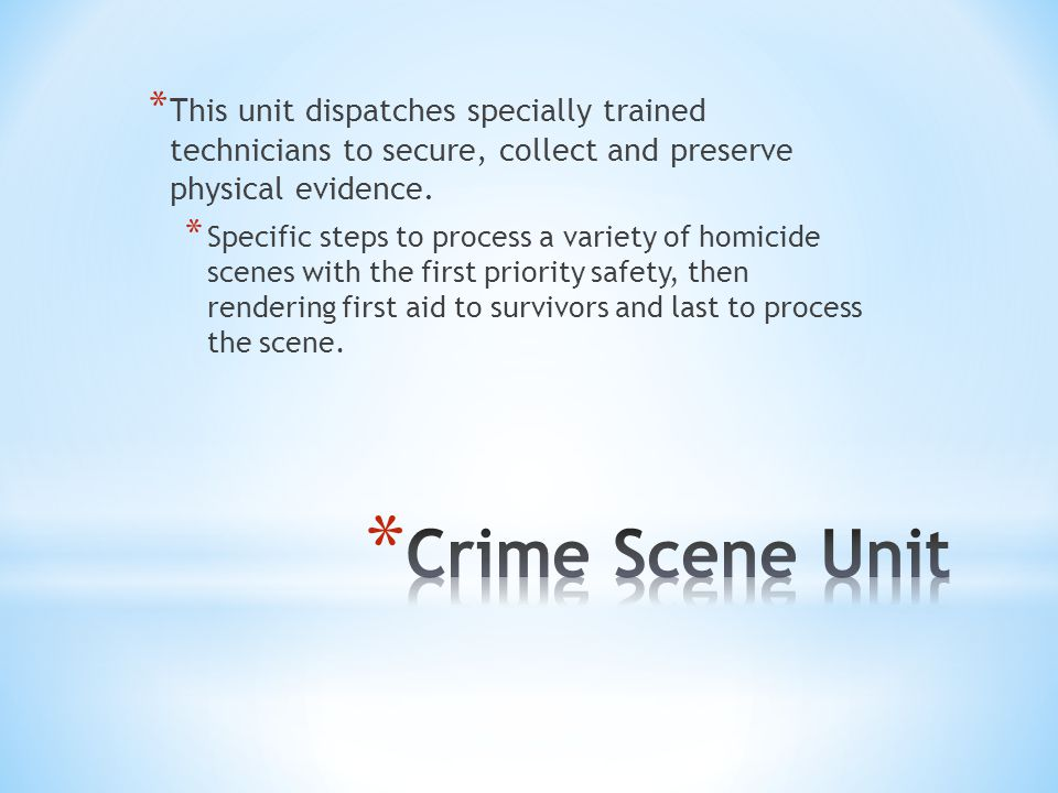 This unit dispatches specially trained technicians to secure, collect and preserve physical evidence.