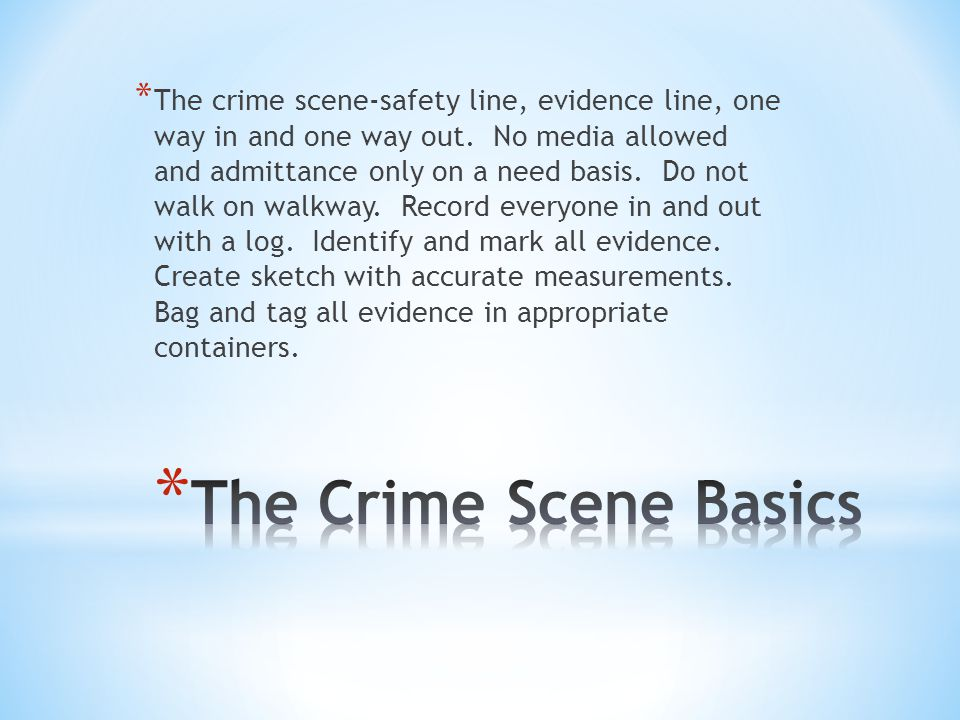 The crime scene-safety line, evidence line, one way in and one way out