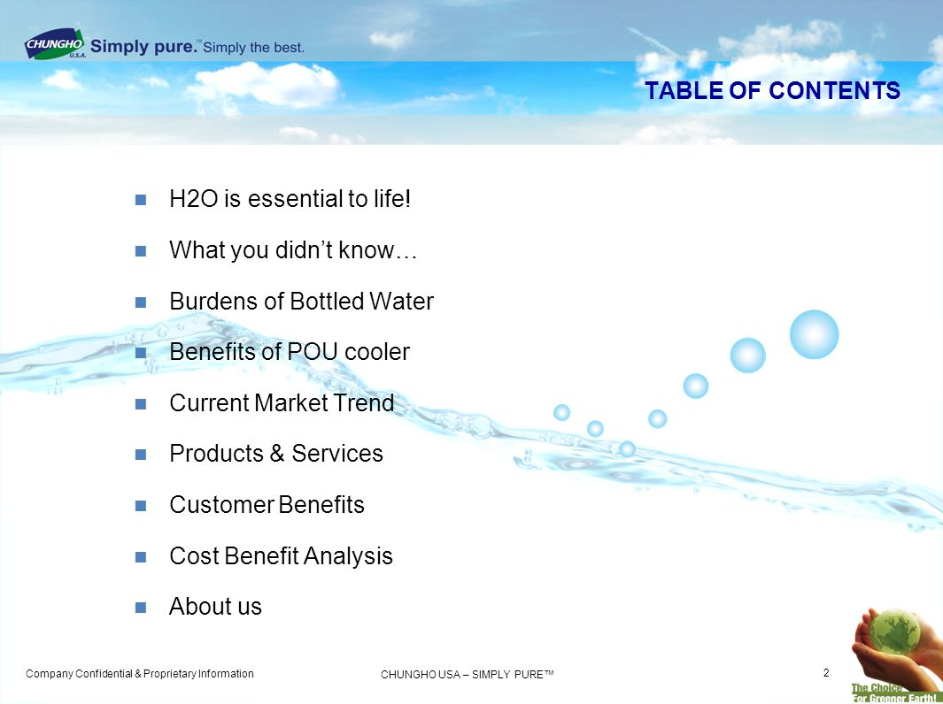 TABLE OF CONTENTS H2O is essential to life! What you didn't know… Burdens of Bottled Water. Benefits of POU cooler.