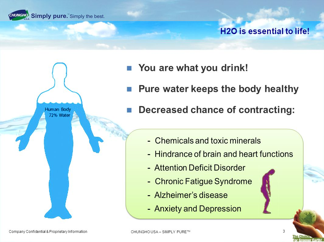 Pure water keeps the body healthy Decreased chance of contracting: