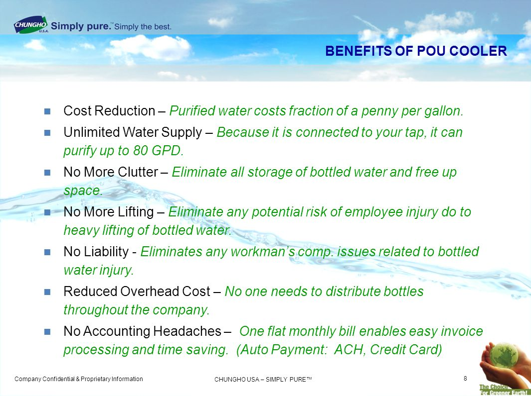 BENEFITS OF POU COOLER Cost Reduction – Purified water costs fraction of a penny per gallon.