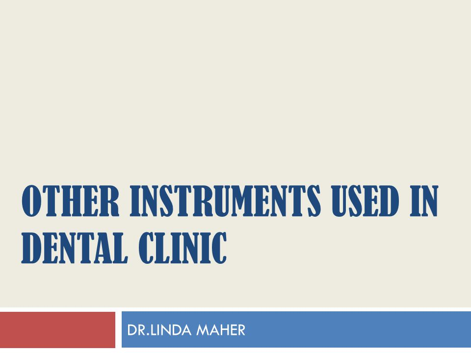 OTHER INSTRUMENTS USED IN DENTAL CLINIC