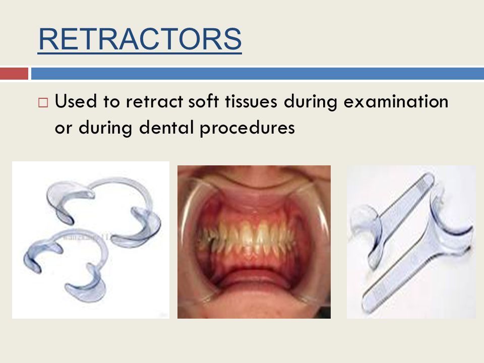 RETRACTORS Used to retract soft tissues during examination or during dental procedures