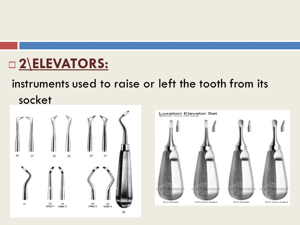 . 2\ELEVATORS: instruments used to raise or left the tooth from its socket