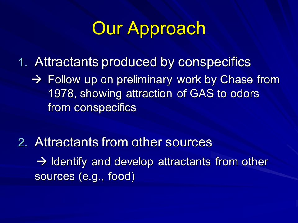 Our Approach Attractants produced by conspecifics