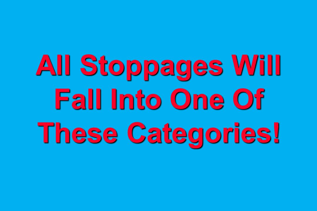 All Stoppages Will Fall Into One Of These Categories!