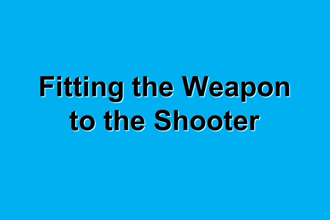 Fitting the Weapon to the Shooter