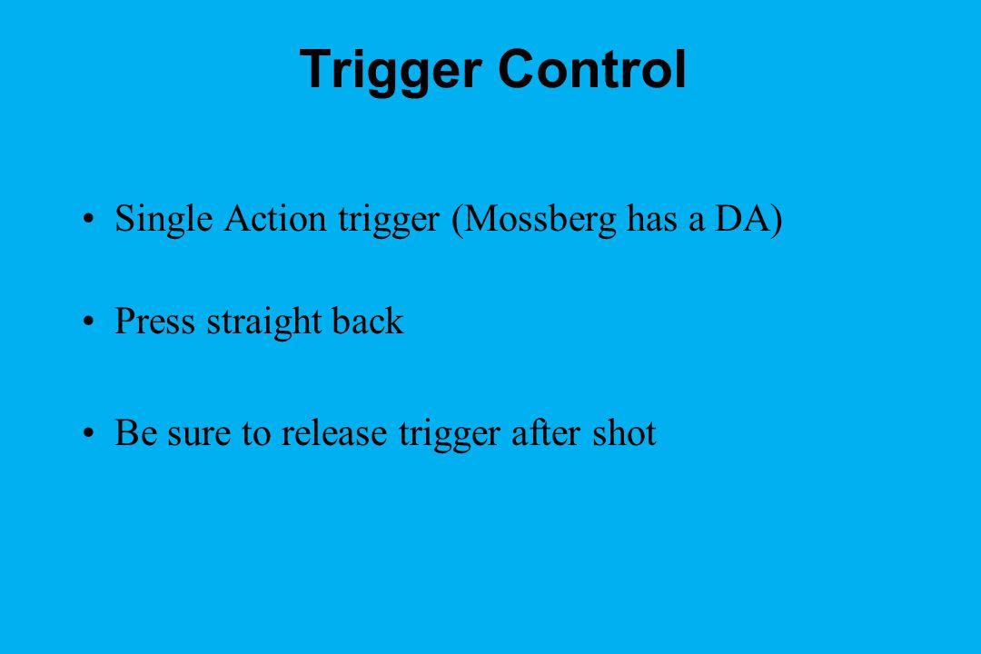 Trigger Control Single Action trigger (Mossberg has a DA)