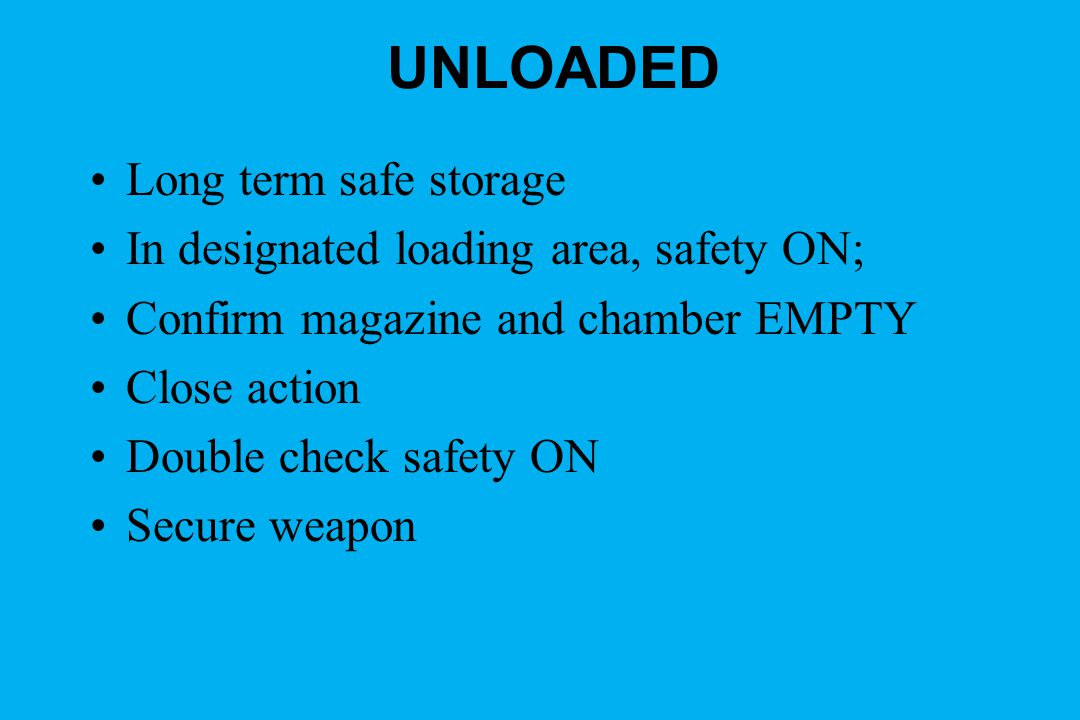 UNLOADED Long term safe storage In designated loading area, safety ON;