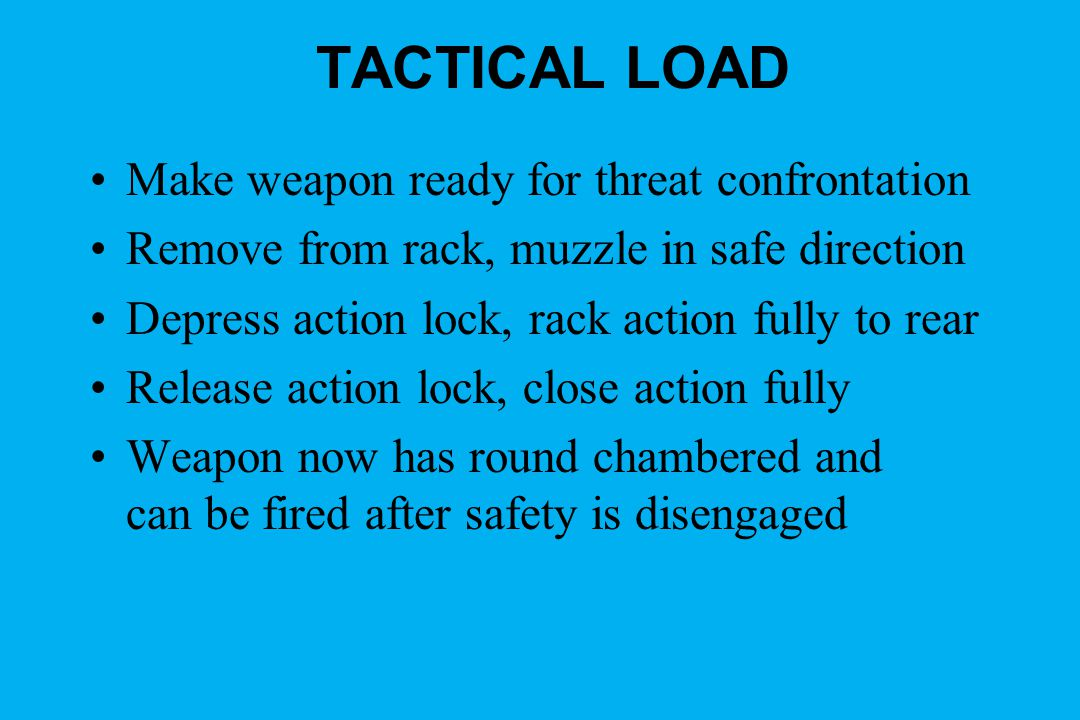 TACTICAL LOAD Make weapon ready for threat confrontation