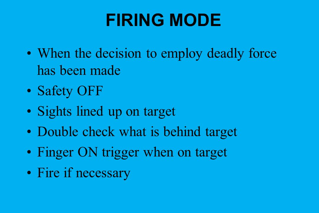 FIRING MODE When the decision to employ deadly force has been made