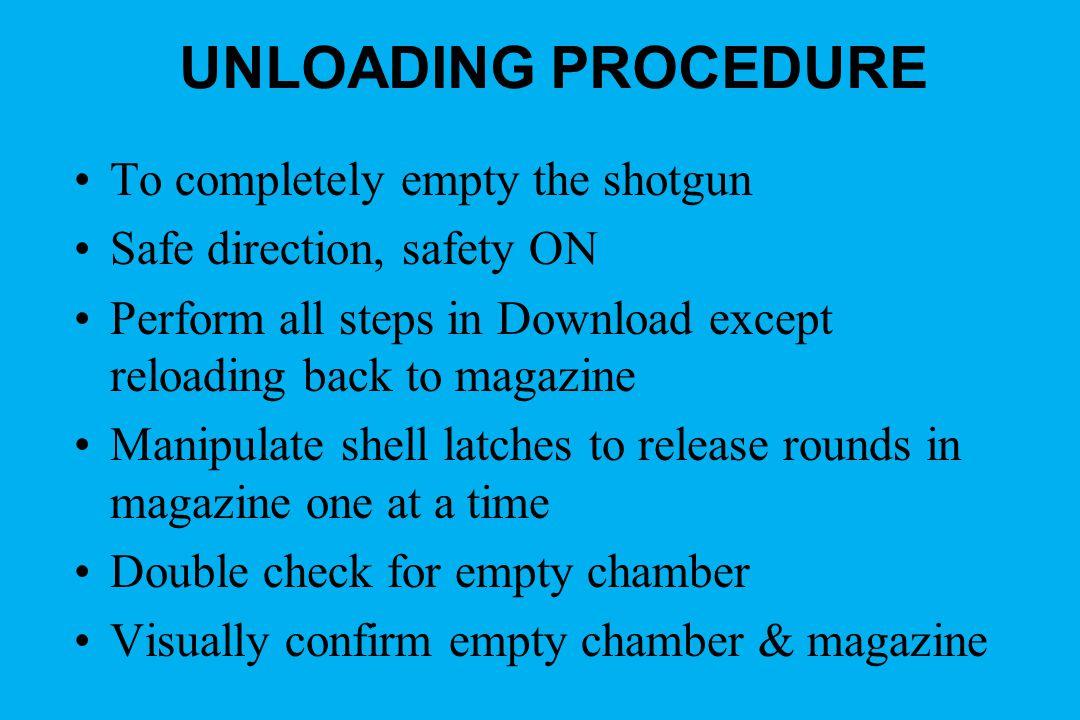 UNLOADING PROCEDURE To completely empty the shotgun