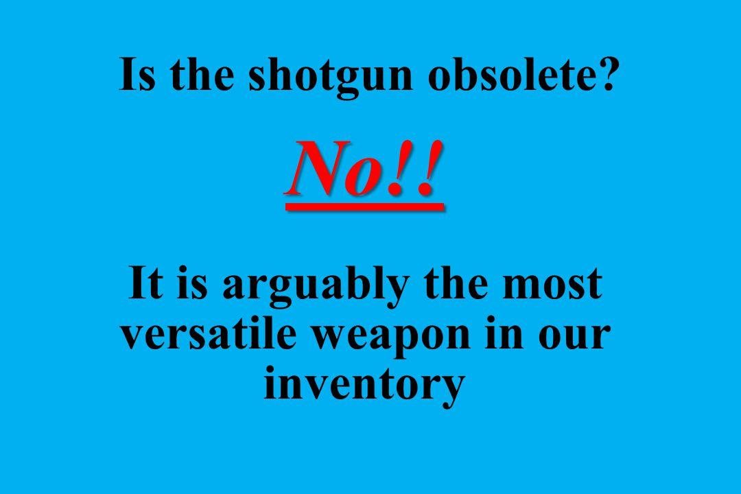 Is the shotgun obsolete