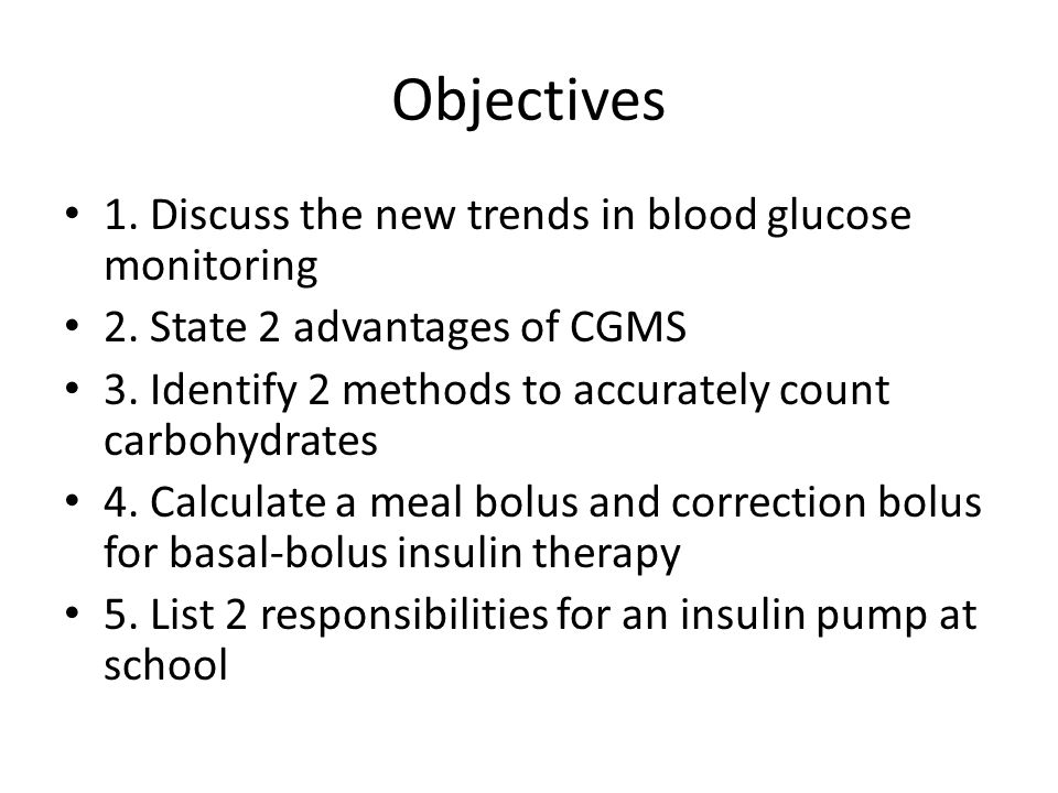 Objectives 1. Discuss the new trends in blood glucose monitoring