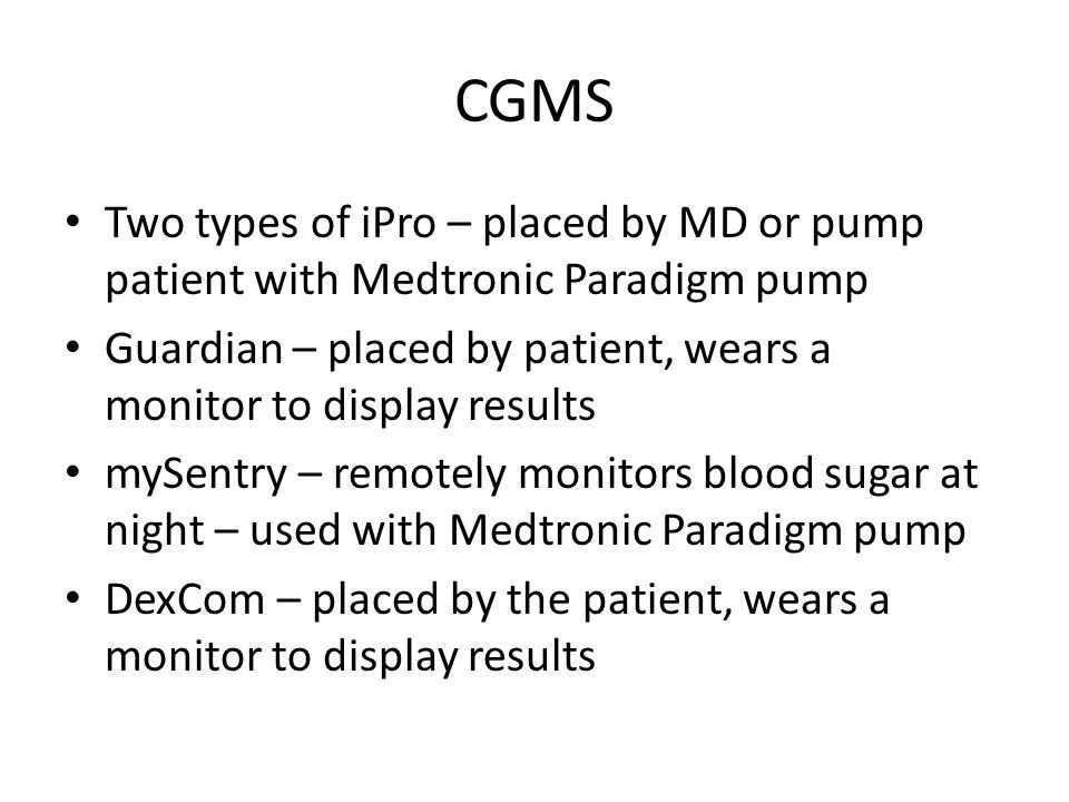 CGMS Two types of iPro – placed by MD or pump patient with Medtronic Paradigm pump.