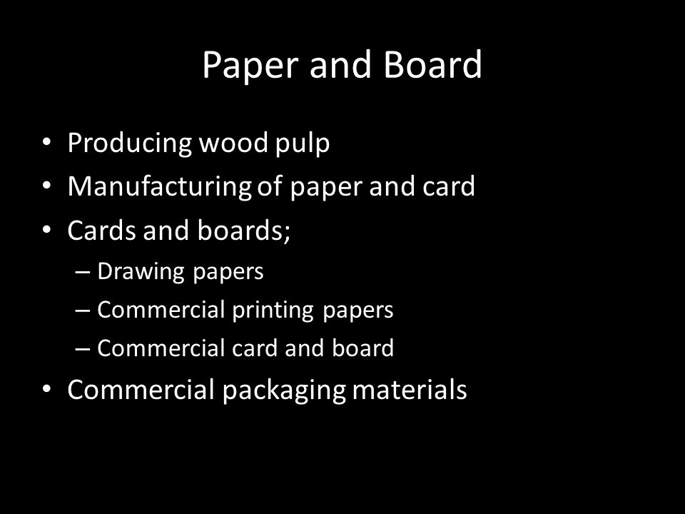 Paper and Board Producing wood pulp Manufacturing of paper and card