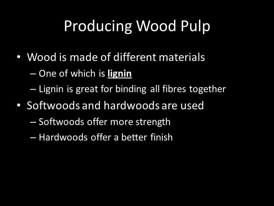 Producing Wood Pulp Wood is made of different materials