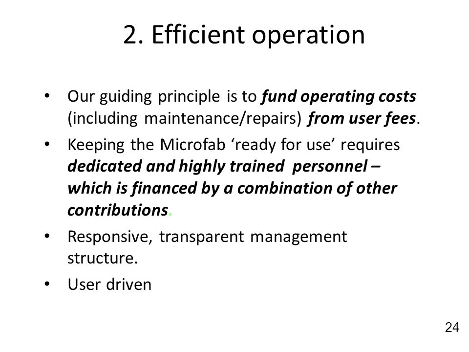 2. Efficient operation Our guiding principle is to fund operating costs (including maintenance/repairs) from user fees.