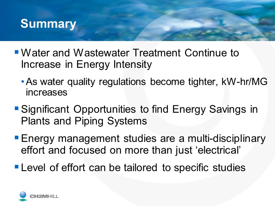 Summary Water and Wastewater Treatment Continue to Increase in Energy Intensity. As water quality regulations become tighter, kW-hr/MG increases.