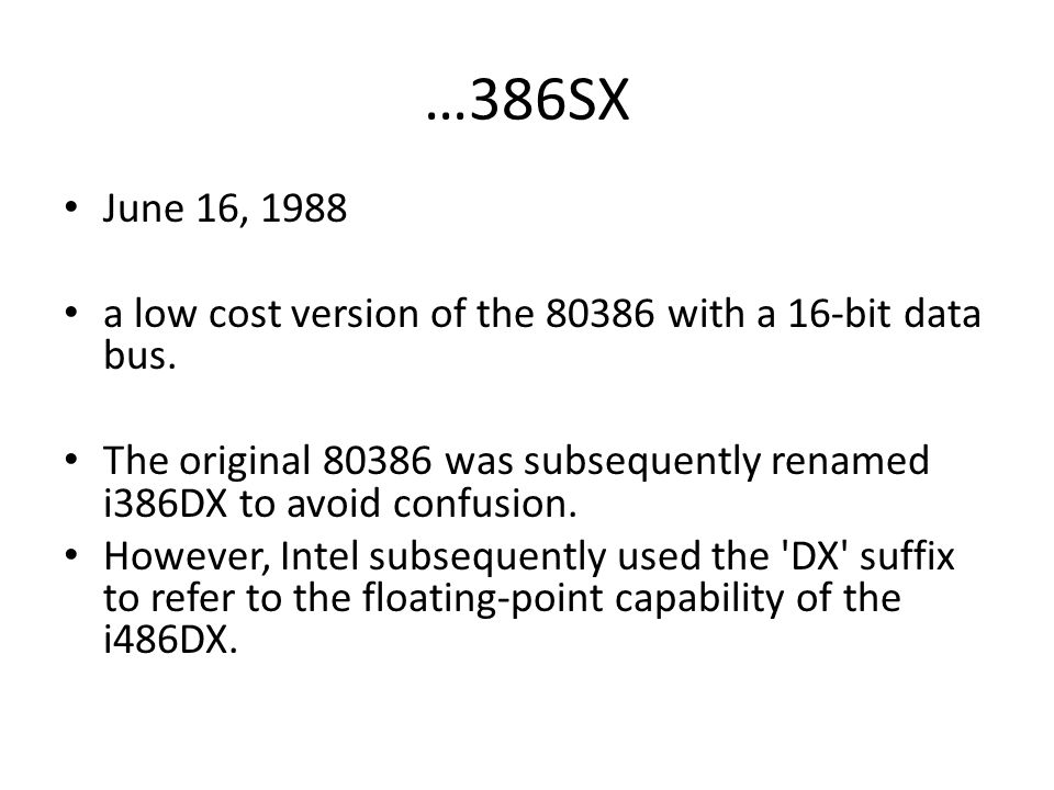 …386SX June 16, 1988. a low cost version of the 80386 with a 16-bit data bus.