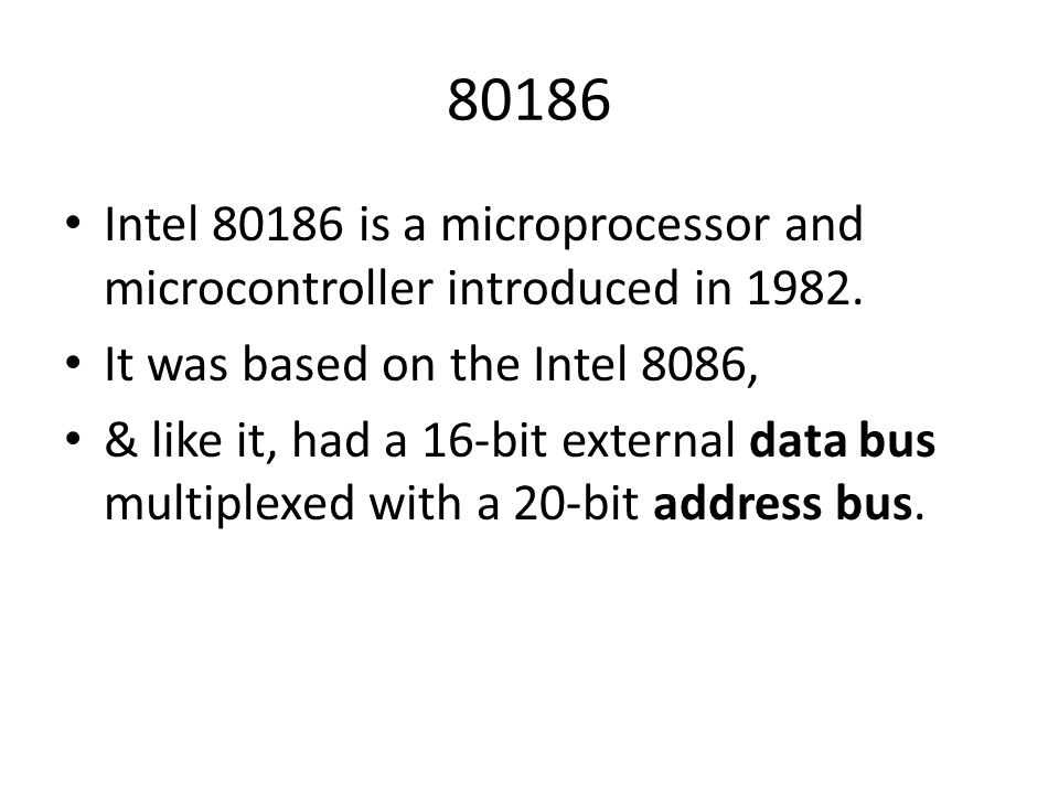 80186 Intel 80186 is a microprocessor and microcontroller introduced in 1982. It was based on the Intel 8086,