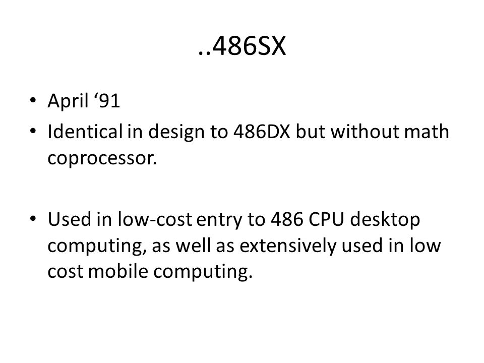 ..486SX April '91. Identical in design to 486DX but without math coprocessor.