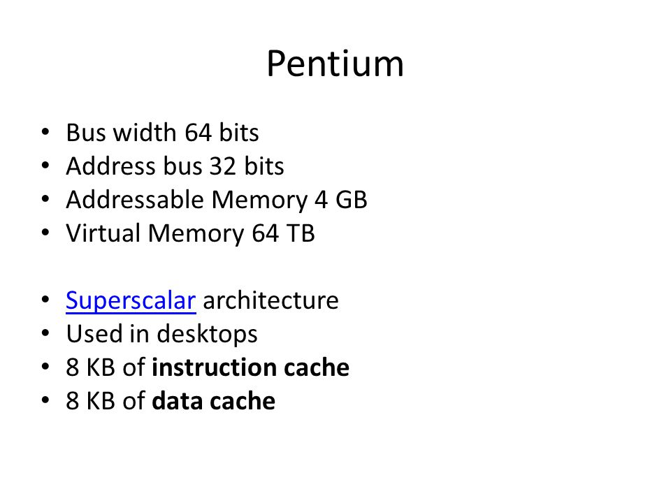Pentium Bus width 64 bits Address bus 32 bits Addressable Memory 4 GB