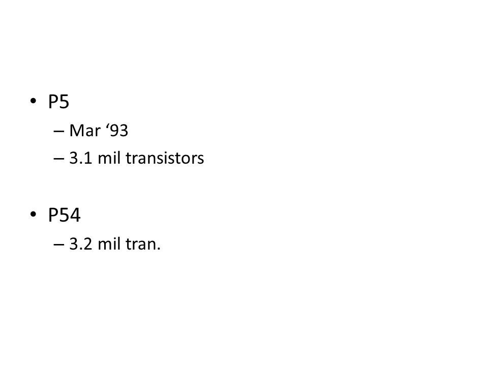 P5 Mar '93 3.1 mil transistors P54 3.2 mil tran.