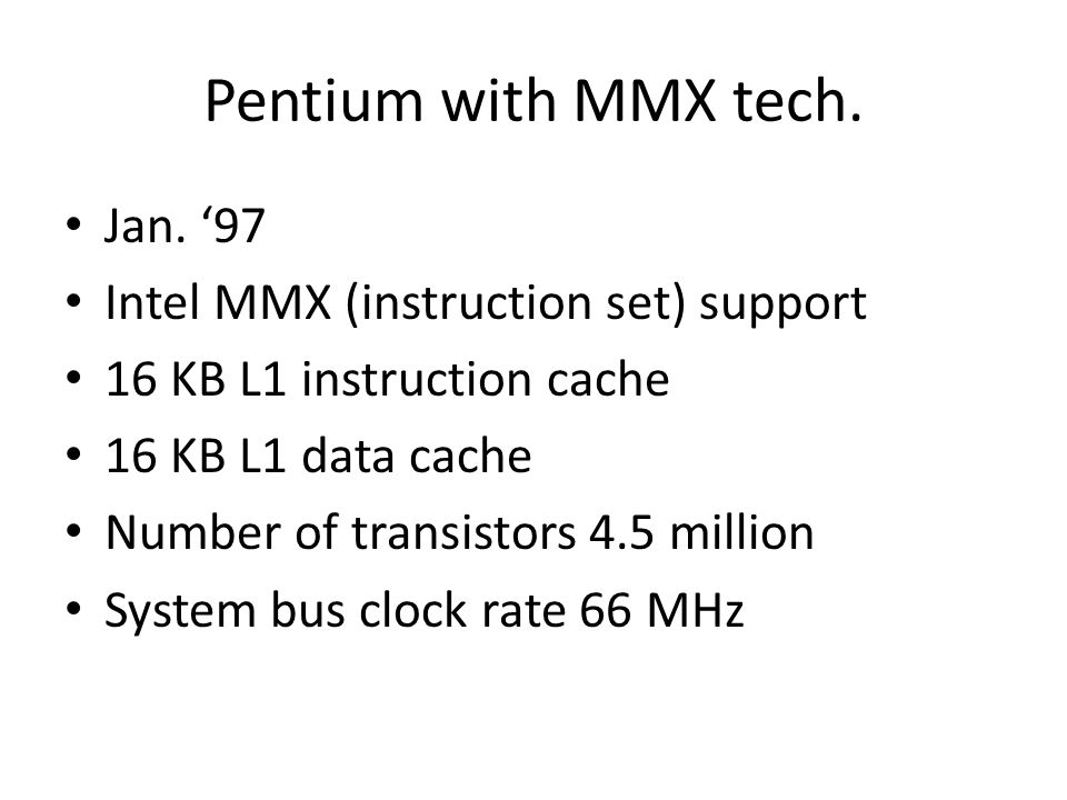 Pentium with MMX tech. Jan. '97 Intel MMX (instruction set) support