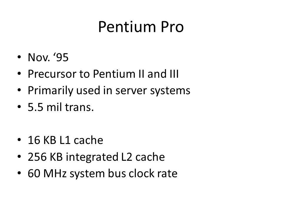 Pentium Pro Nov. '95 Precursor to Pentium II and III