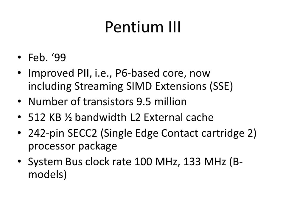 Pentium III Feb. '99. Improved PII, i.e., P6-based core, now including Streaming SIMD Extensions (SSE)