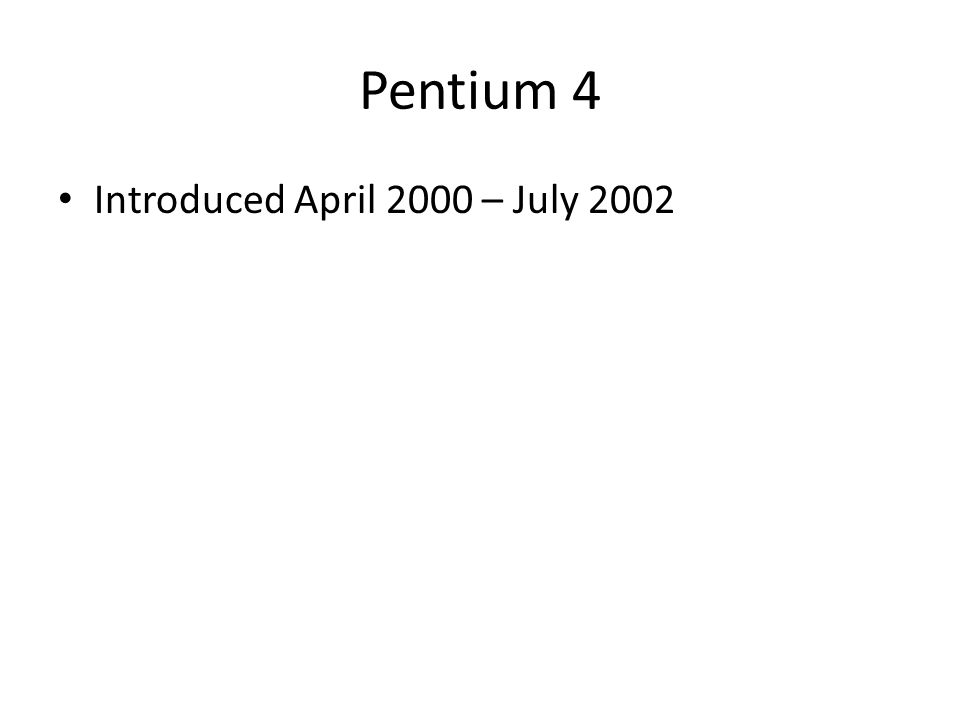 Pentium 4 Introduced April 2000 – July 2002