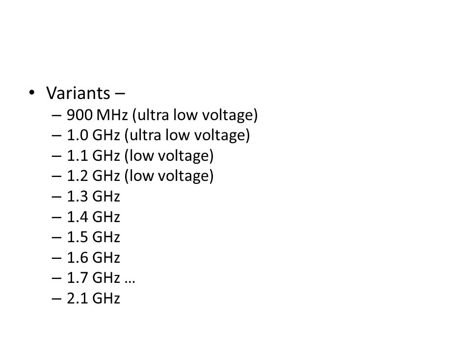 Variants – 900 MHz (ultra low voltage) 1.0 GHz (ultra low voltage)