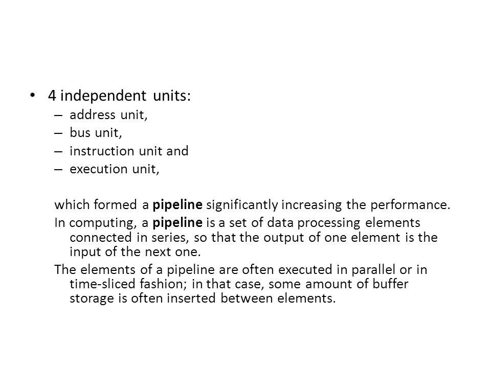 4 independent units: address unit, bus unit, instruction unit and